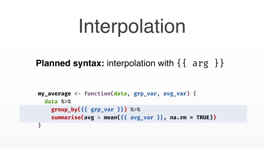 Planned syntax: interpolation with {{ arg }} my...