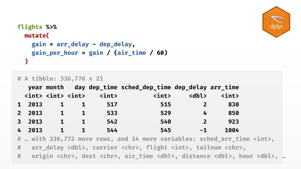 flights %>% mutate( gain = arr_delay - dep_dela...