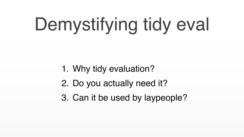 Demystifying tidy eval 1. Why tidy evaluation? ...