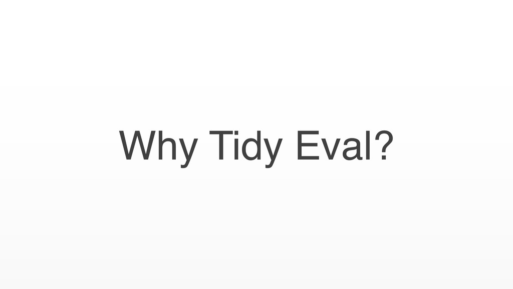 Why Tidy Eval?