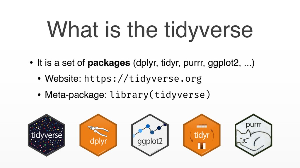 What is the tidyverse • It is a set of packages...