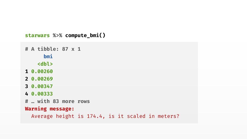 starwars %>% compute_bmi() # A tibble: 87 x 1 b...