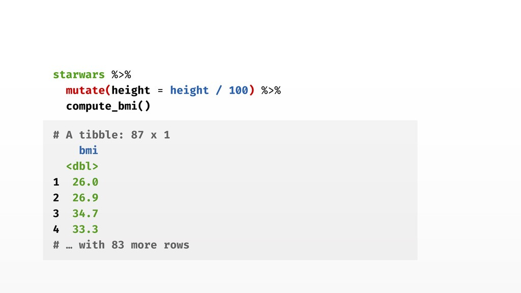 starwars %>% mutate(height = height / 100) %>% ...