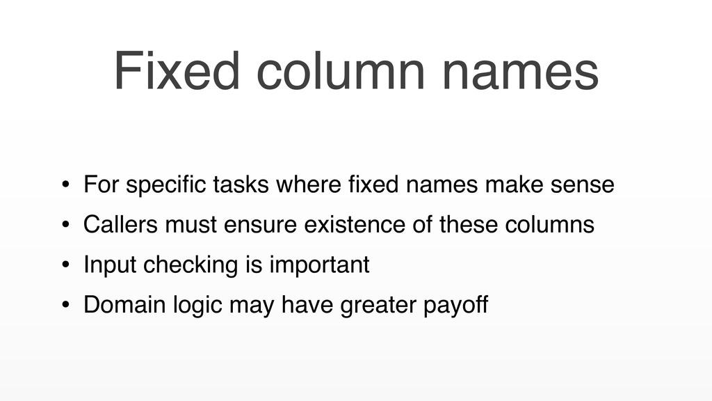 • For specific tasks where fixed names make sense...