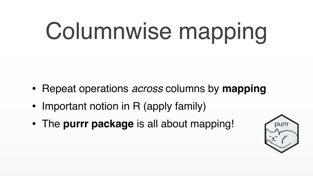 Columnwise mapping • Repeat operations across c...