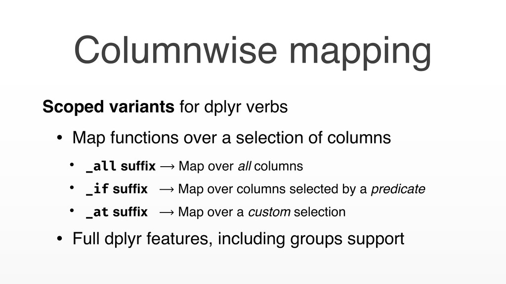 Scoped variants for dplyr verbs • Map functions...