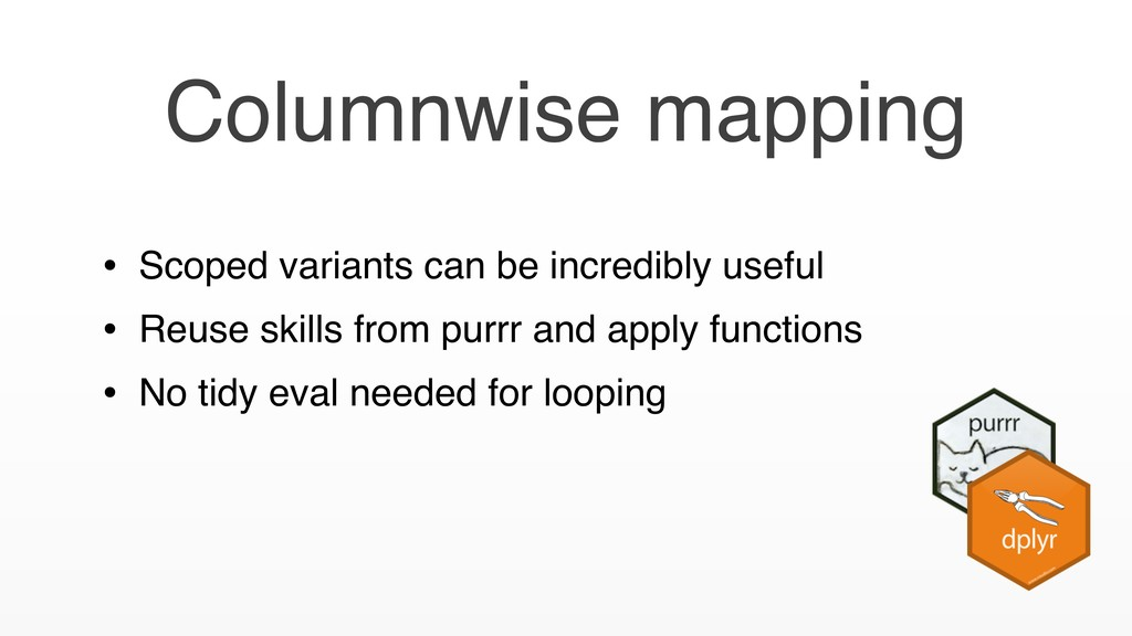 Columnwise mapping • Scoped variants can be inc...