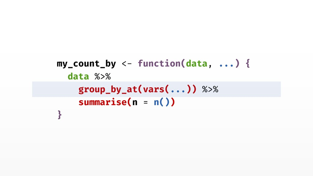 my_count_by <- function(data, ...) { data %>% g...