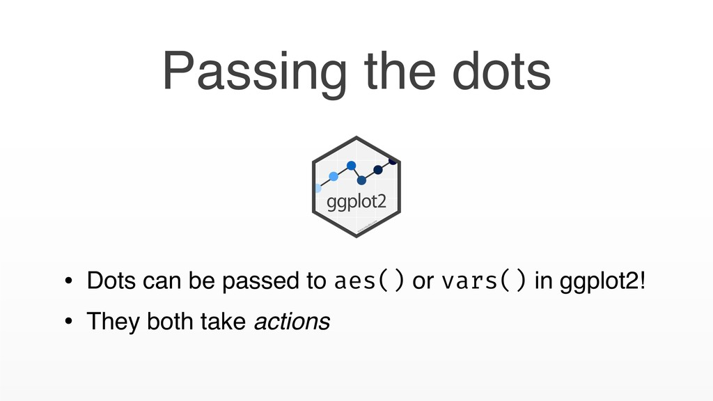 • Dots can be passed to aes() or vars() in ggpl...