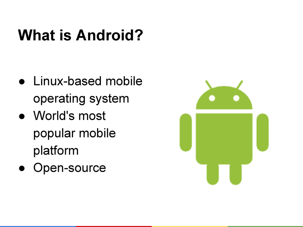 What is Android? ● Linux-based mobile operating...