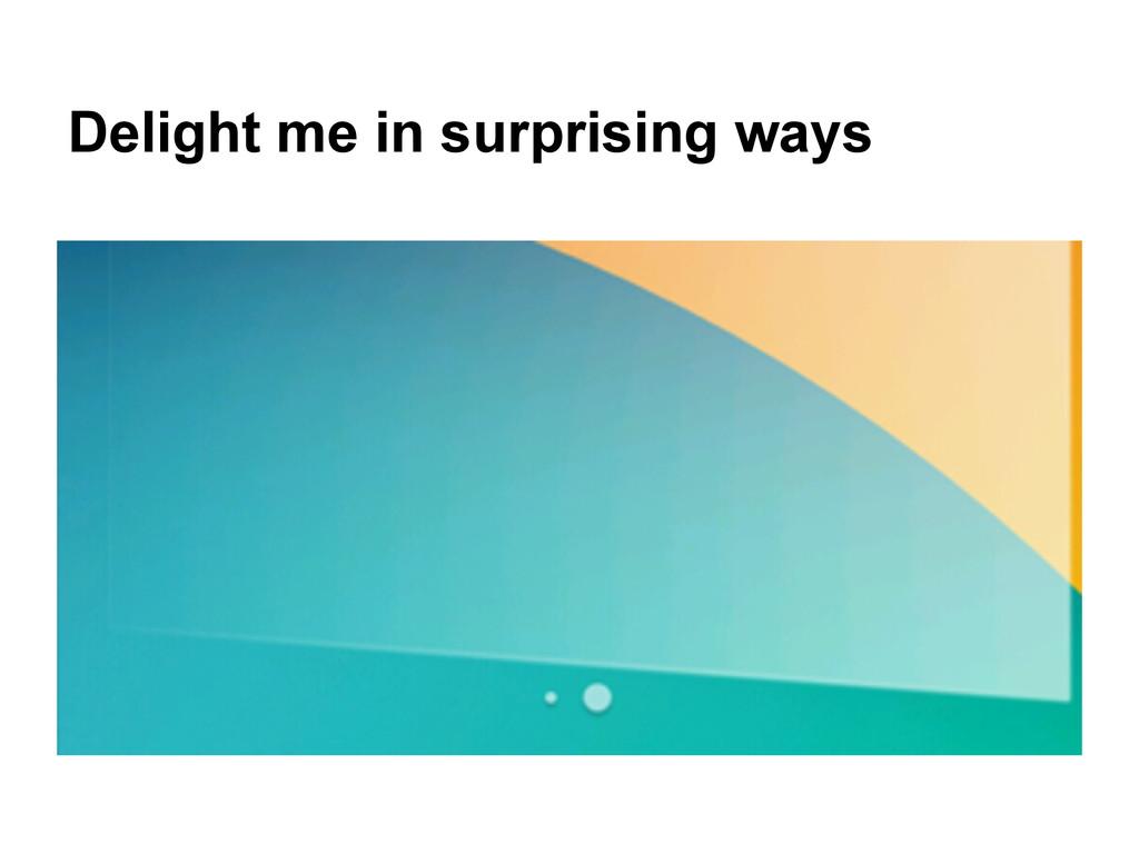 Delight me in surprising ways