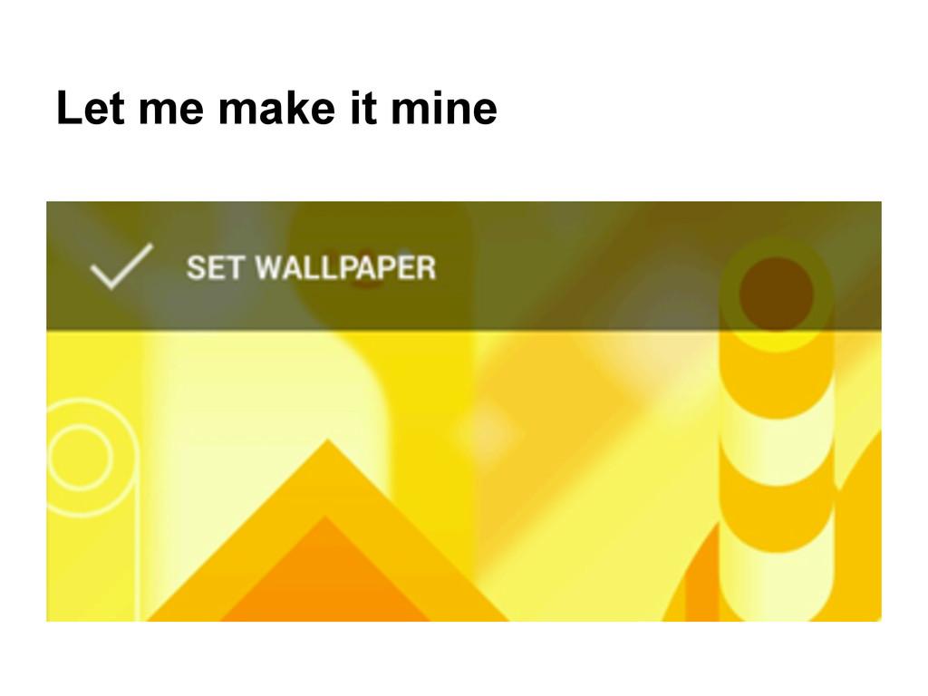 Let me make it mine