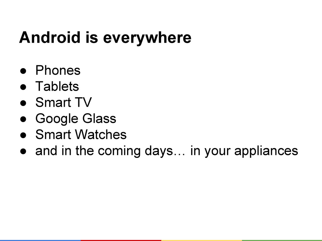 Android is everywhere ● Phones ● Tablets ● Smar...