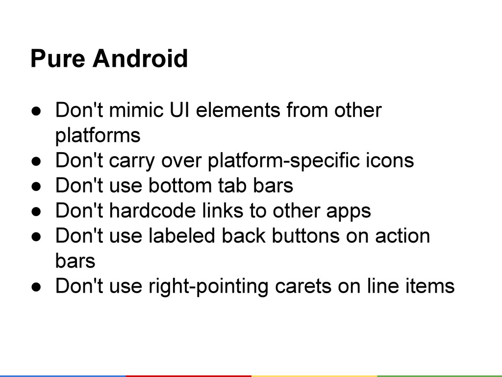 Pure Android ● Don't mimic UI elements from oth...