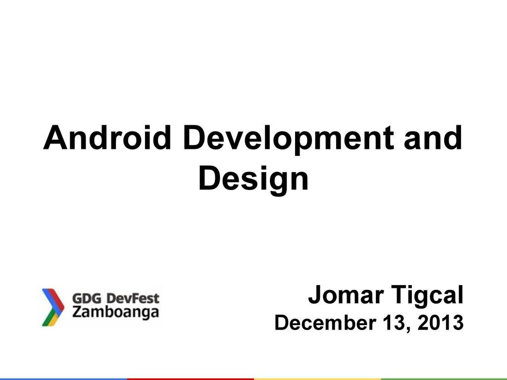 Android Development and Design Jomar Tigcal Dec...