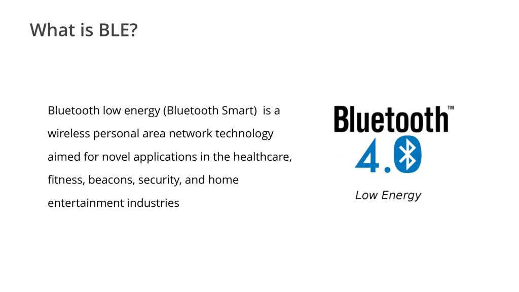 What is BLE? Bluetooth low energy (Bluetooth Sm...