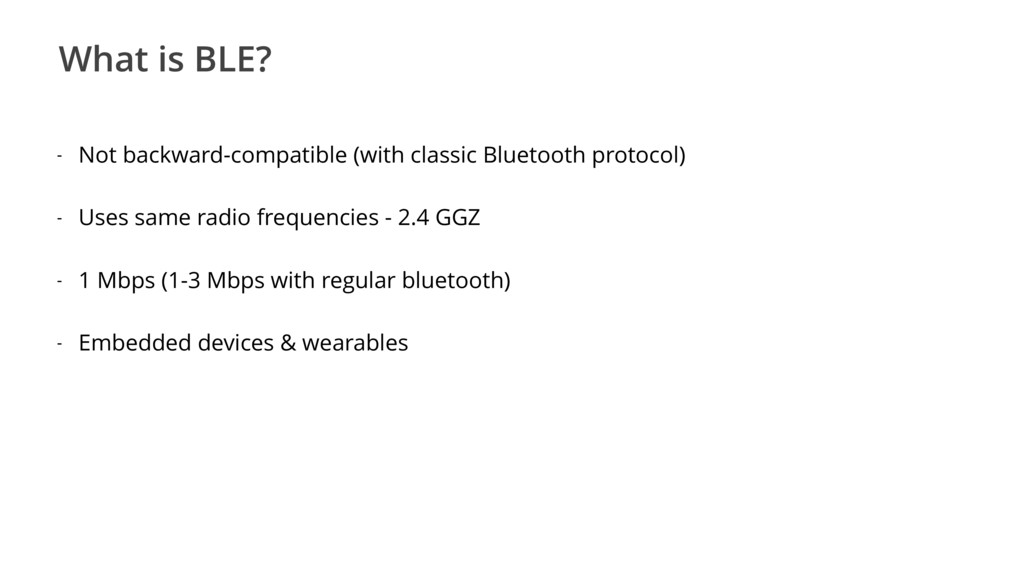 What is BLE? - Not backward-compatible (with cl...