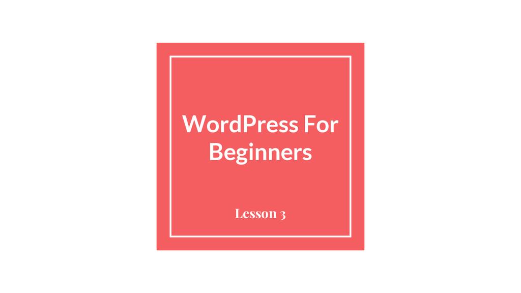 WordPress For Beginners Lesson 3