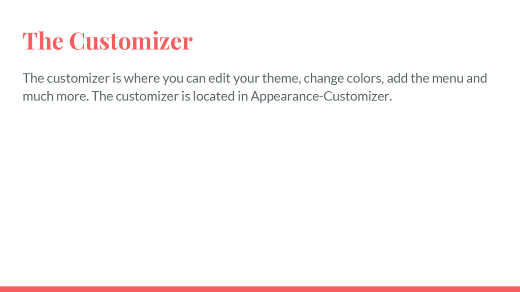The Customizer The customizer is where you can ...