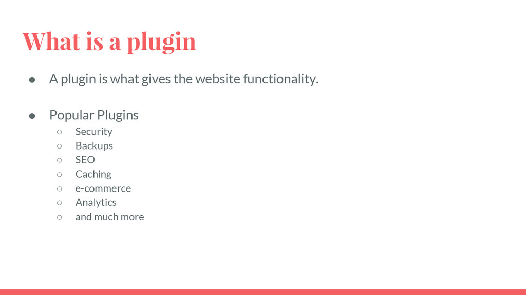 What is a plugin ● A plugin is what gives the w...