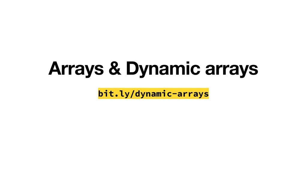 Arrays & Dynamic arrays bit.ly/dynamic-arrays