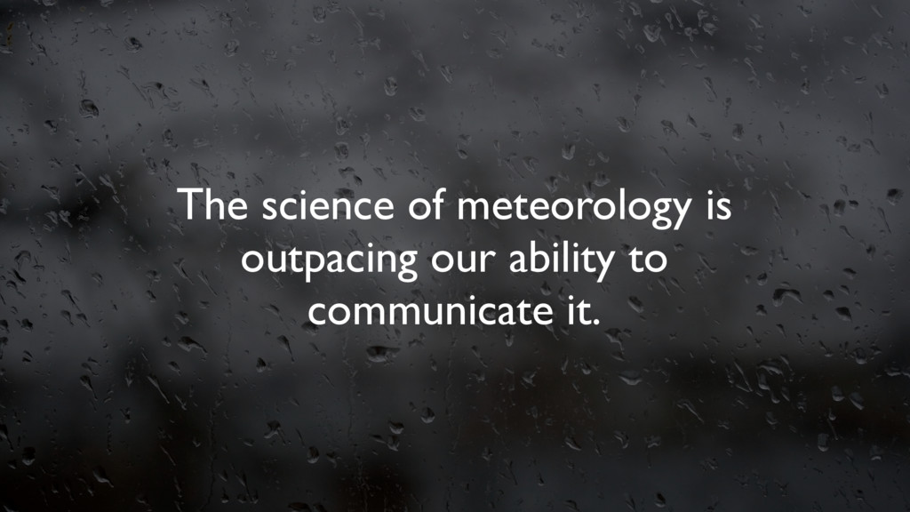 The science of meteorology is outpacing our abi...