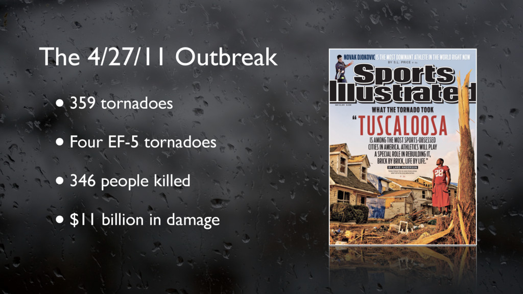 The 4/27/11 Outbreak •359 tornadoes •Four EF-5 ...