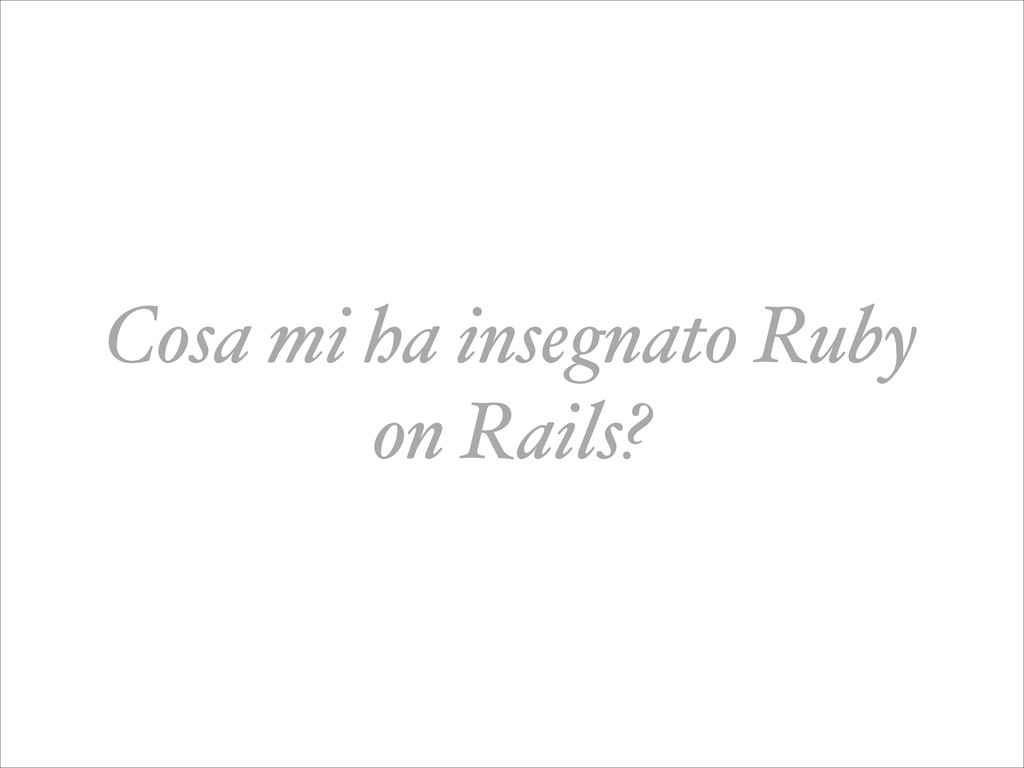 Cosa mi ha insegnato Ruby on Rails?