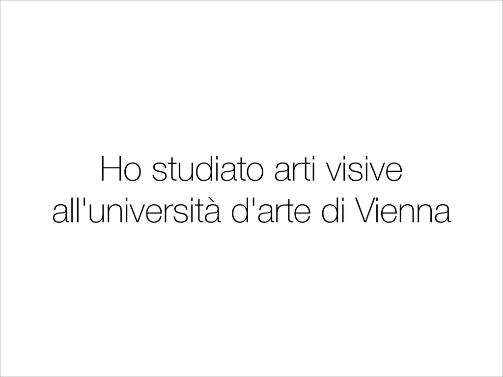 Ho studiato arti visive all'università d'arte d...