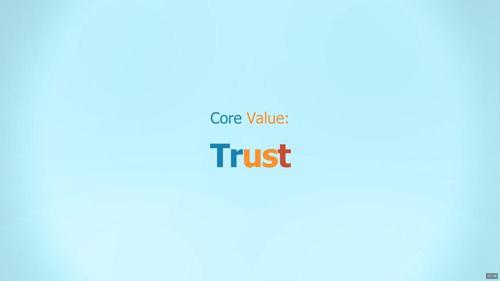 Core Value: Trust 12 / 42