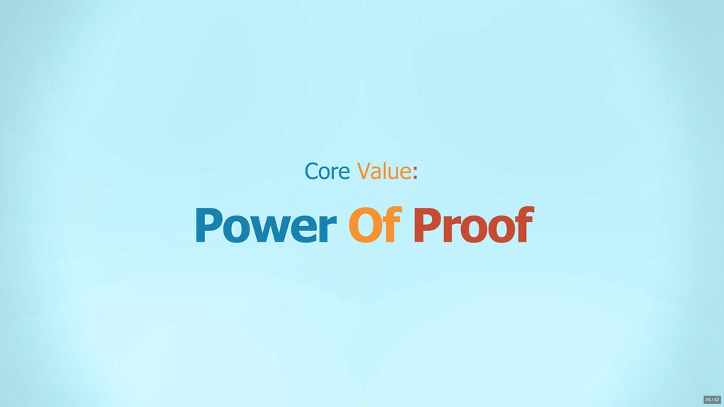Core Value: Power Of Proof 24 / 42