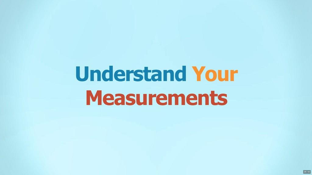 Understand Your Measurements 26 / 42