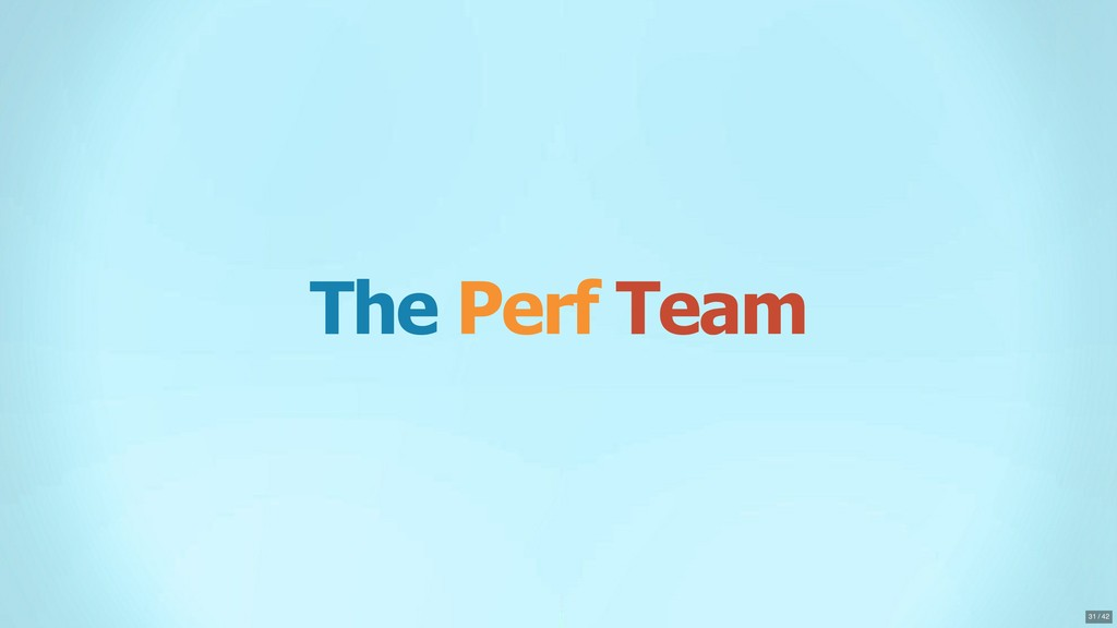 The Perf Team 31 / 42