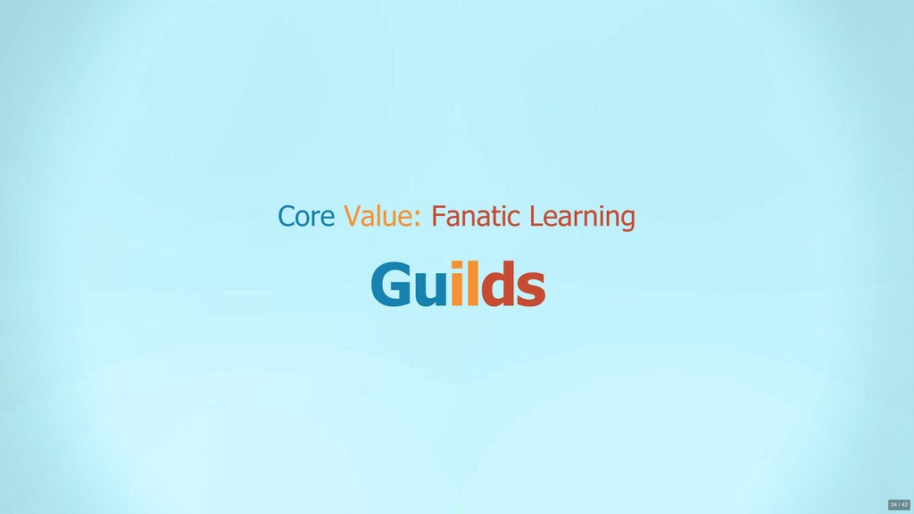 Core Value: Fanatic Learning Guilds 34 / 42