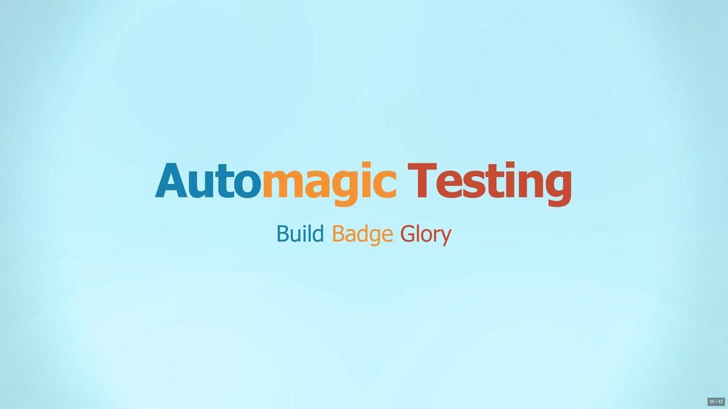 Automagic Testing Build Badge Glory 35 / 42