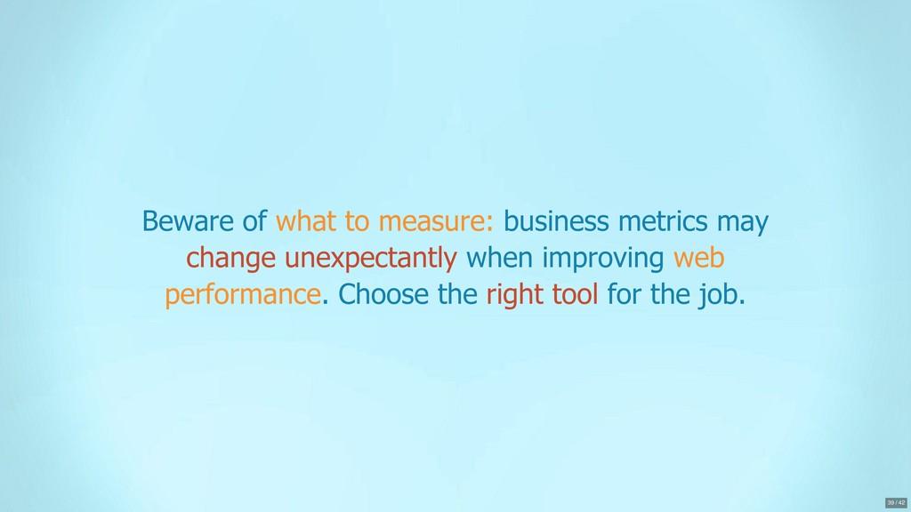 Beware of what to measure: business metrics may...