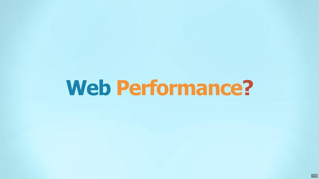 Web Performance? 7 / 42