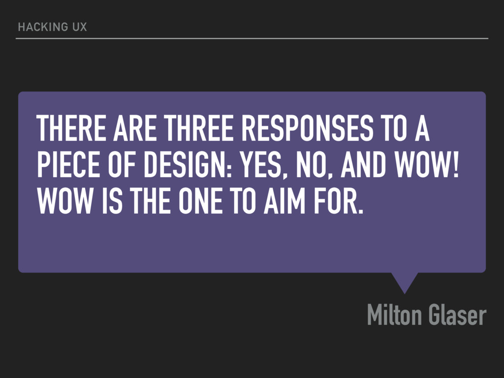 THERE ARE THREE RESPONSES TO A PIECE OF DESIGN:...