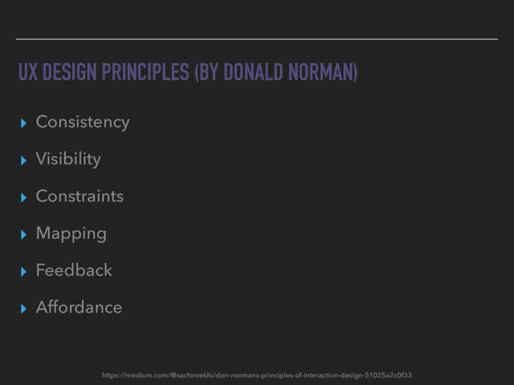 UX DESIGN PRINCIPLES (BY DONALD NORMAN) ▸ Consi...