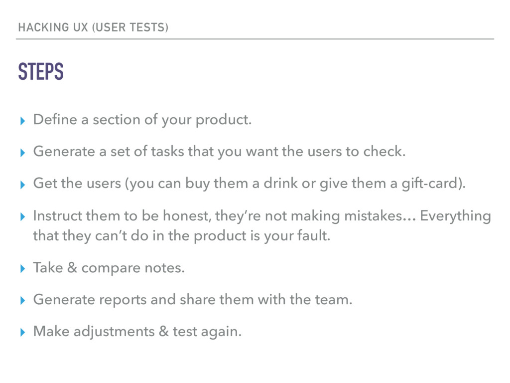 HACKING UX (USER TESTS) STEPS ▸ Define a section...