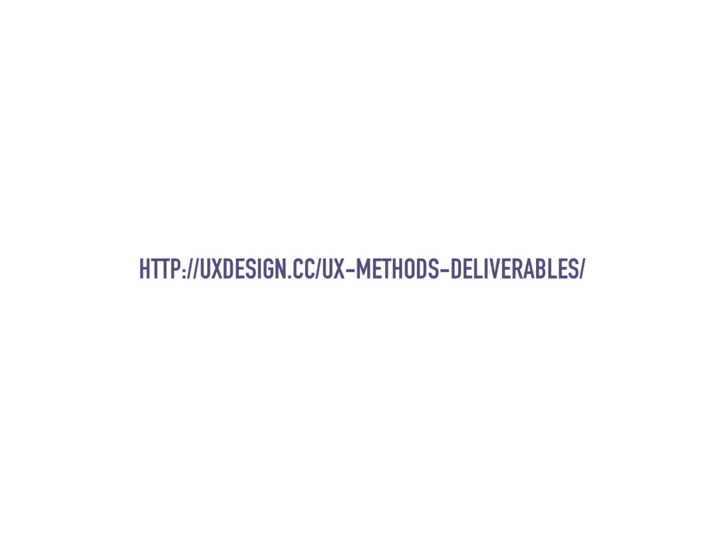 HTTP://UXDESIGN.CC/UX-METHODS-DELIVERABLES/