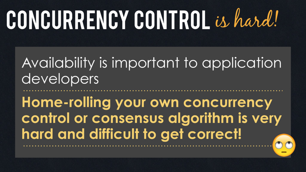 Concurrency control is hard! Availability is im...