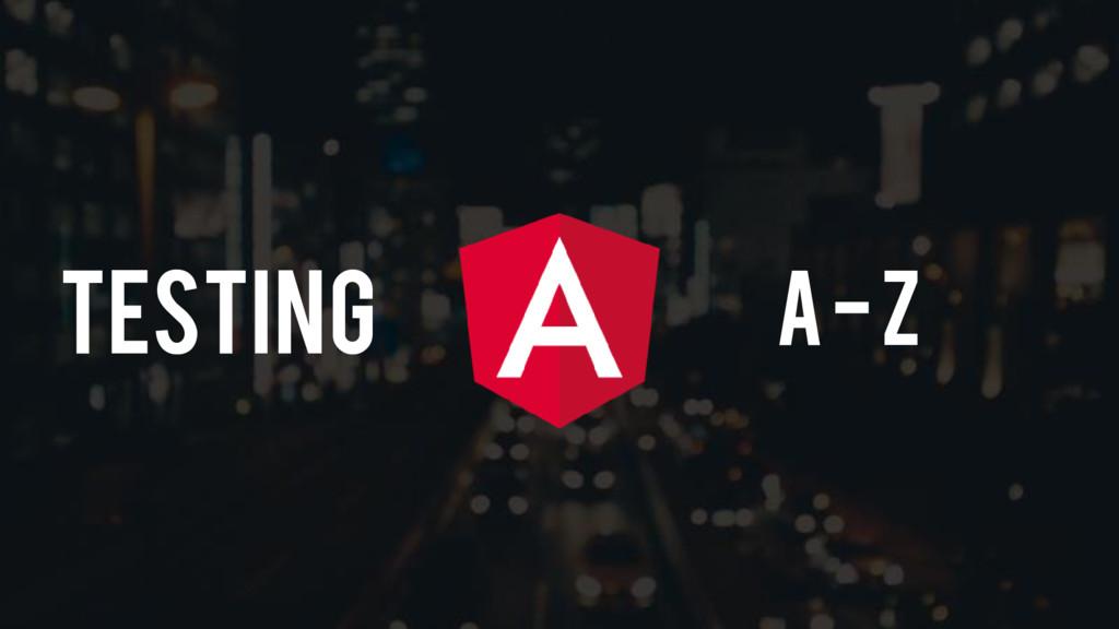 A -Z Testing