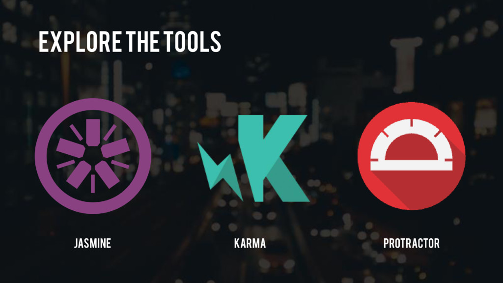 Explore the tools Protractor Jasmine Karma
