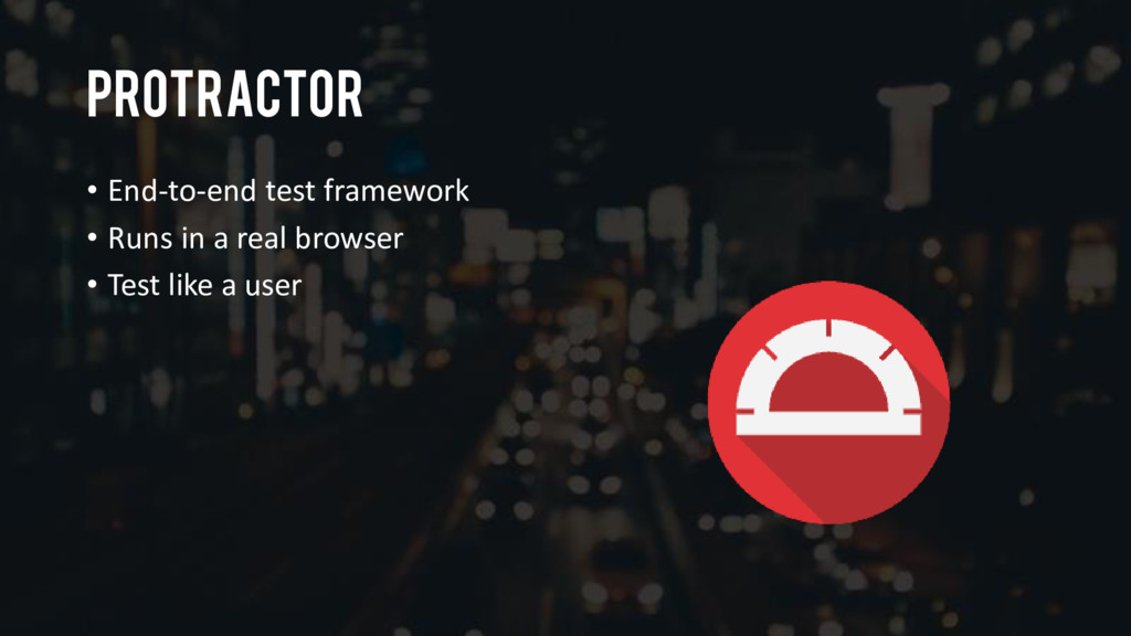 Protractor • End-to-end test framework • Runs i...