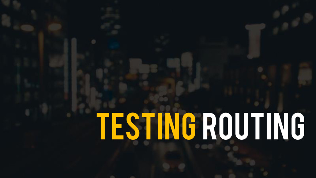 Testing Routing