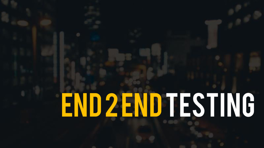 End 2 End Testing