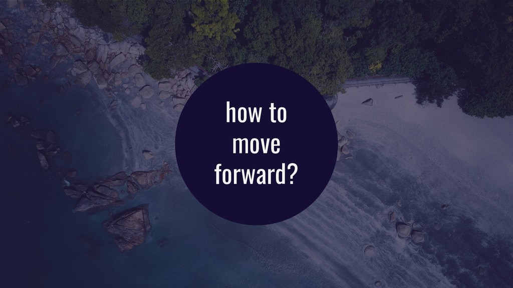 how to move forward?