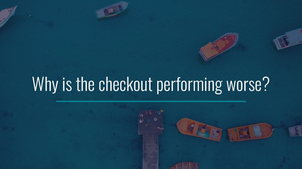 Why is the checkout performing worse?