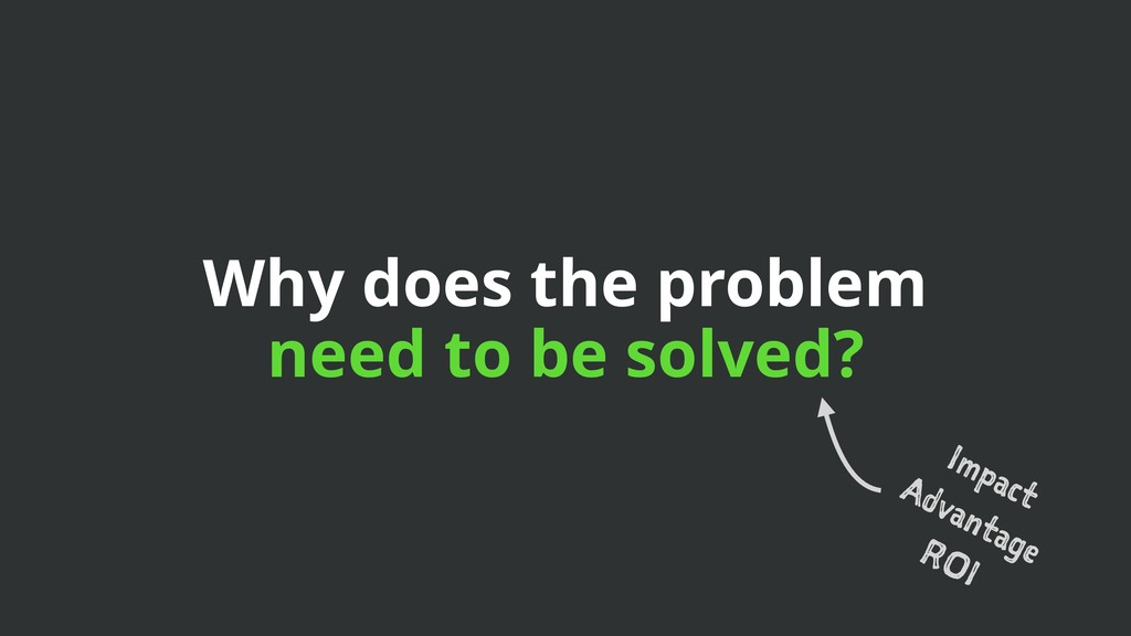 Why does the problem need to be solved? Impact ...